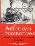 American Locomotives: A Pictorial Record of Steam Power 1900 - 1950 by ALEXANDER, Edwin P.